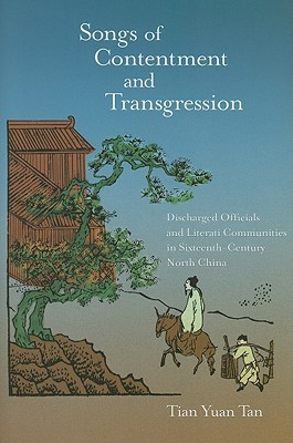 Songs of Contentment and Transgression: Discharged Officials and Literati Communities in Sixteenth-Century North China