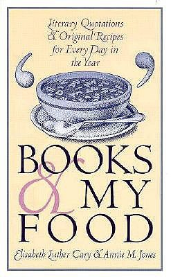 Free Download Books and My Food: Literary Quotations and Recipes for Every Year by Elisabeth L. Cary, Annie M. Jones, David E Schoonover PDF