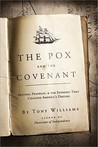 The Pox And The Covenant: Mather, Franklin, And The Epidemic That Changed America's Destiny