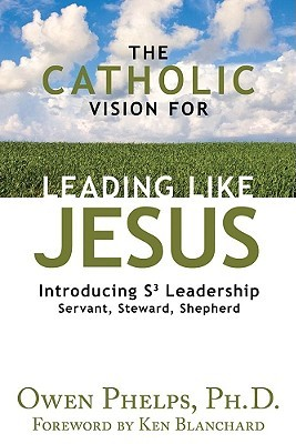 The Catholic Vision for Leading Like Jesus by Owen Phelps