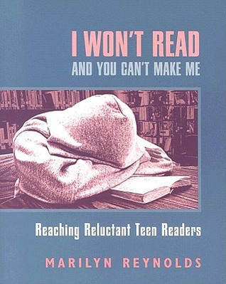 I Won't Read and You Can't Make Me by Marilyn Reynolds