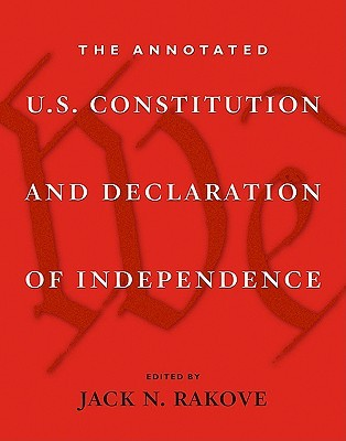 The Annotated U.S. Constitution and Declaration of Independence by Jack N. Rakove