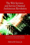The Web Services and Service Oriented Architecture Revolution: Using Web Services to Deliver Business Value