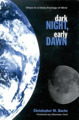 Dark Night, Early Dawn: Steps to a Deep Ecology of Mind (SUNY Series in Transpersonal and Humanistic Psychology)