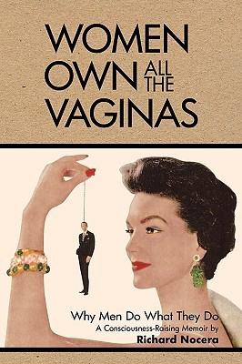 Women Own All the Vaginas by Richard Nocera