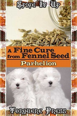 A Fine Cure from Fennel Seed by Lucius Parhelion