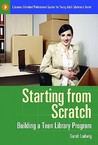 Starting from Scratch: Building a Teen Library Program: Building a Teen Library Program