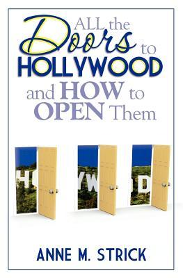 All the Doors to Hollywood and How to Open Them by Anne M. Strick