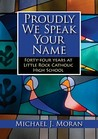 Proudly We Speak Your Name: Forty-Four Years at Little Rock Catholic High School