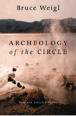 Archeology of the Circle by Bruce Weigl