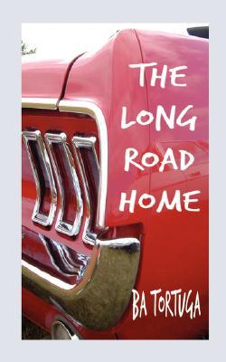 The Long Road Home by B.A. Tortuga