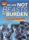 We Are Not Beasts of Burden: Cesar Chavez and the Delano Grape Strike, California, 1965-1970