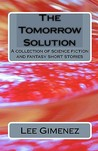 The Tomorrow Solution: A Collection of Science Fiction and Fantasy Stories
