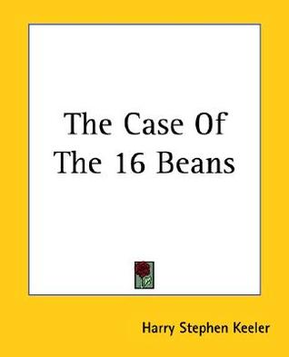 The Case of the 16 Beans by Harry Stephen Keeler