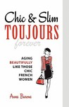 Chic & Slim Toujours: Aging Beautifully Like Those Chic French Women