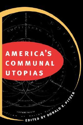 America's Communal Utopias by Donald E. Pitzer