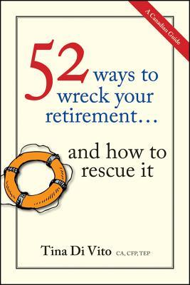 52 Ways To Wreck Your Retirement by Tina Di Vito