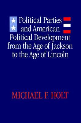 Political Parties and American Political Development: From the Age of Jackson to the Age of Lincoln