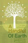 A Handful Of Earth: A Year Of Healing And Growing