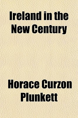 Ireland in the New Century by Horace Plunkett