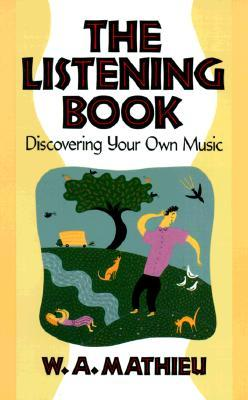 Listening Book by W.A. Mathieu