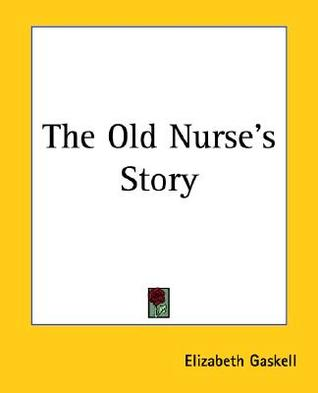 the old nurses story by elizabeth gaskell essay Extracts from this document introduction the old nurse's story by elizabeth gaskell and the signalman by charles dickens what have you noticed about the.