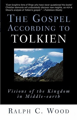 Gospel According to Tolkien by Ralph C. Wood