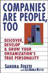 Companies Are People, Too: Discover, Develop And Grow Your Organization's True Personality