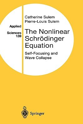 The Nonlinear Schrödinger Equation by Catherine Sulem
