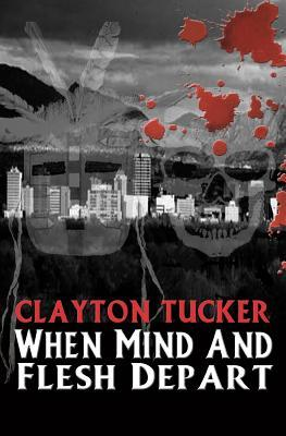 When Mind and Flesh Depart by Clayton Tucker