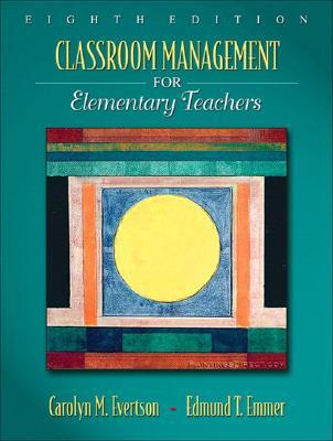 Classroom Management for Elementary Teachers by Carolyn M. Evertson