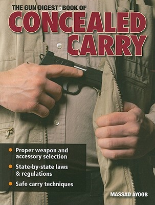 The Gun Digest Book of Concealed Carry by Massad Ayoob
