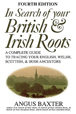 In Search of Your British & Irish Roots A Complete Guide to T... by Angus Baxter