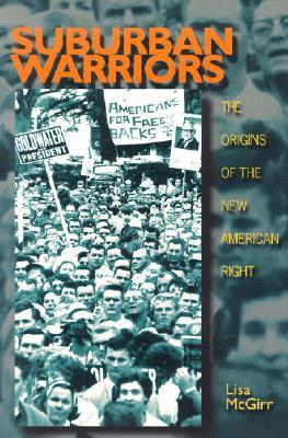 Suburban Warriors: The Origins of the New American Right Politics and Society in Twentieth Century America