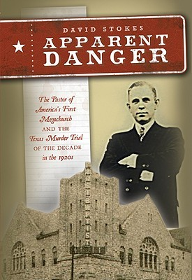 Apparent Danger: The Pastor of America's First Megachurch and the Texas Murder Trial of the Decade in the 1920s