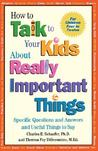 How to Talk to Your Kids about Really Important Things: Specific Questions and Answers and Useful Things to Say