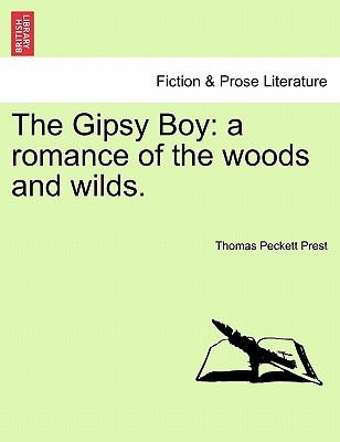 The Gipsy Boy: A Romance of the Woods and Wilds.  by  Thomas Peckett Prest