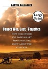 Causes Won, Lost, and Forgotten: How Hollywood and Popular Art Shape What We Know about the Civil War, Large Print Ed