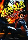 Female Action Heroes: A Guide to Women in Comics, Video Games, Film, and Television