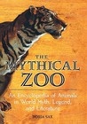 The Mythical Zoo: An Encyclopedia Of Animals In World Myth, Legend, And Literature