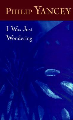 I Was Just Wondering by Philip Yancey