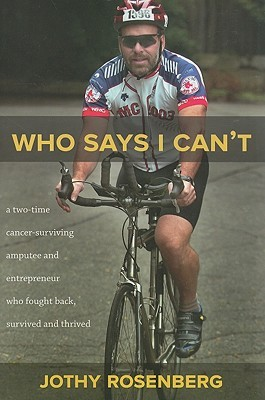 Who Says I Can T?: A Two Time Cancer Surviving Amputee And Entrepreneur Who Fought Back, Survived And Thrived