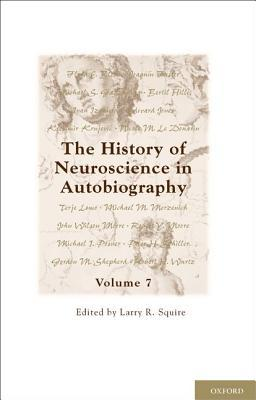 The History of Neuroscience in Autobiography, Volume 7