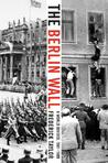 The Berlin Wall: A World Divided, 1961-1989