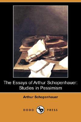 The Essays of Arthur Schopenhauer: Studies in Pessimism (Dodo Press)