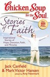 Chicken Soup for the Soul: Stories of Faith: Inspirational Stories of Hope, Devotion, Faith and Miracles
