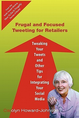 Frugal and Focused Tweeting for Retailers by Carolyn Howard-Johnson