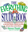 The Everything Study Book; Everything you need to know to get great grades without spending all your time in the library