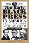 The Early Black Press in America: 1827 to 1860 and Beyond