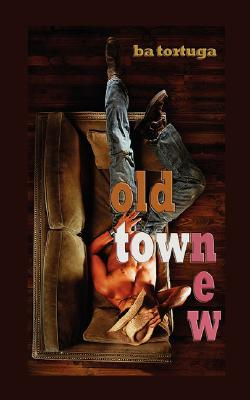 Old Town New by B.A. Tortuga